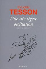 livres,journal intime,philosophe voyageur,sylvain tesson,une très légère oscillation,éditions des équateurs,actu,actualité